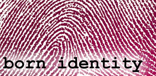 Born Identity (No More Fake IDs)